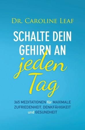 Schalte dein Gehirn an – jeden Tag von Kohlmann,  Gabriele, Leaf,  Caroline