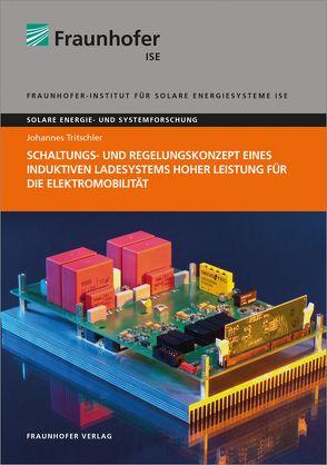 Schaltungs- und Regelungskonzept eines induktiven Ladesystems hoher Leistung für die Elektromobilität. von Tritschler,  Johannes