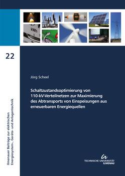 Schaltzustandsoptimierung von 110-kV-Verteilnetzen zur Maximierung des Abtransports von Einspeisungen aus erneuerbaren Energiequellen von Scheel,  Jörg