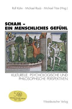 Scham — ein menschliches Gefühl von Kühn,  Rolf, Raub,  Michael, Titze,  Michael