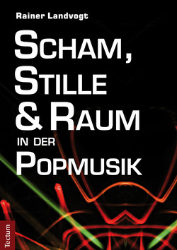 Scham, Stille und Raum in der Popmusik von Landvogt,  Rainer