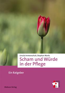 Scham und Würde in der Pflege von Immenschuh,  Ursula, Marks,  Stephan