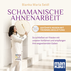 Schamanische Ahnenarbeit – Geführte Reisen mit Trommelbegleitung. Audio-CD von Seidl,  Bianka Maria