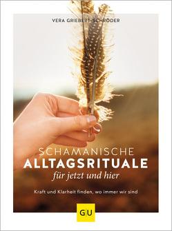 Schamanische Alltagsrituale für jetzt und hier von Griebert-Schröder,  Vera