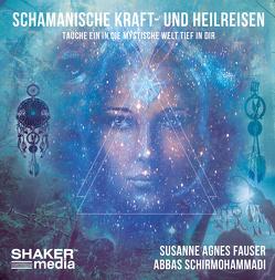 Schamanische Kraft- und Heilreisen von Fauser,  Susanne Agnes, Schirmohammadi,  Abbas