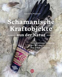 Schamanische Kraftobjekte aus der Natur von Maxelon,  Caroline