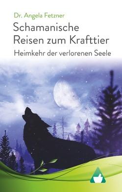 Schamanische Reisen zum Krafttier von Fetzner,  Dr. Angela