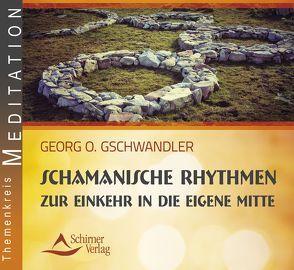 Schamanische Rhythmen zur Einkehr in die eigene Mitte von Gschwandler,  Georg O.