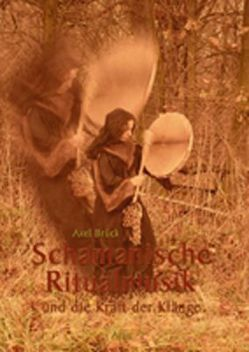Schamanische Ritualmusik von Brück,  Axel