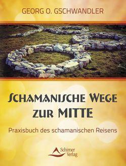 Schamanische Wege zur Mitte von Gschwandler,  Georg O.