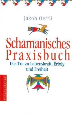 Schamanisches Praxisbuch von Oertli,  Jakob