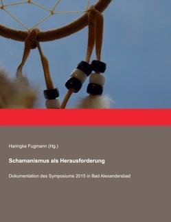 Schamanismus als Herausforderung von Anett C.,  Oelschlägel, Bernd,  Rieken, Fugmann,  Haringke, Gerhard,  Mayer, Haringke,  Fugmann, Heiko,  Grünwedel, Klaus,  Raschzok