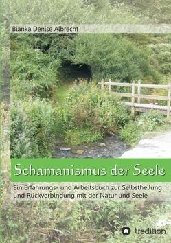Schamanismus der Seele von Albrecht,  Bianka Denise