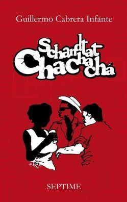 Schandtat Chachachá von Cabrera Infante,  Guillermo, Hammerschmidt,  Claudia, Susana,  Ernesto