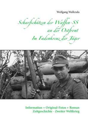 Scharfschützen der Waffen-SS an der Ostfront – Im Fadenkreuz der Jäger von Wallenda,  Wolfgang