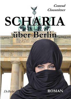 SCHARIA über Berlin – ROMAN von Clausnitzer,  Conrad, DeBehr,  Verlag