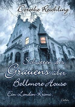 Schatten des Grauens über Bellmore House – Ein London-Krimi von Reichling,  Dorothe