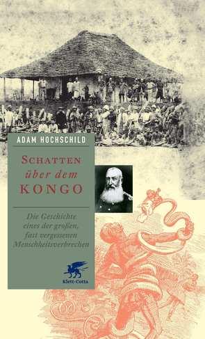Schatten über dem Kongo von Enderwitz,  Ulrich, Hochschild,  Adam, Noll,  Monika, Schubert,  Rolf