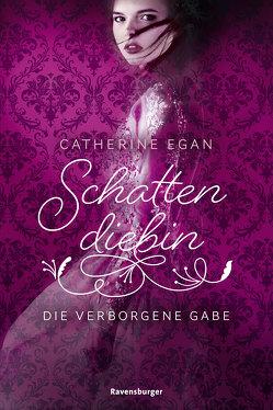 Schattendiebin 1: Die verborgene Gabe von Egan,  Catherine