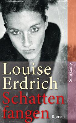 Schattenfangen von Erdrich,  Louise, Hirte,  Chris