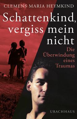 Schattenkind, vergiss mein nicht von Heymkind,  Clemens Maria