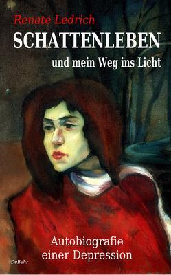 SCHATTENLEBEN und mein Weg ins Licht – Autobiografie einer Depression von Ledrich,  Renate