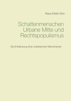 Schattenmenschen Urbane Mitte und Rechtspopulismus von Grün,  Klaus-Dieter