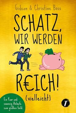 Schatz, wir werden reich! (vielleicht) von Böss,  Christine, Böss,  Gideon