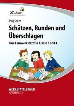 Schätzen, Runden und Überschlagen: Eine Lernwerkstatt für den Sachunterricht in Klasse 3-4, Werkstattmappe von Sauer,  Jörg