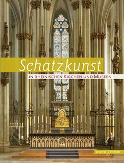 Schatzkunst in Rheinischen Kirchen und Museen von Bayer,  Clemens M. M., Meiering,  Dominik, Seidler,  Martin, Struck,  Martin