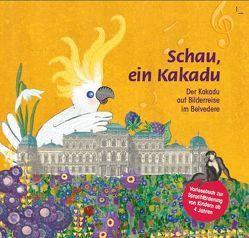 Schau, ein Kakadu von Buratti,  Christiane, Kerschbaumer,  Tamara, Stolarski,  Annett, Wögerbauer,  Susanne