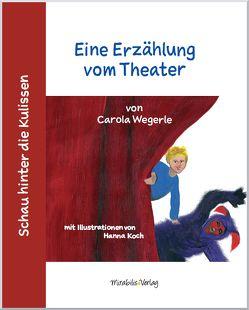 Schau hinter die Kulissen: Eine Erzählung vom Theater von Koch,  Hanna, Wegerle,  Carola