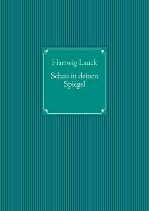Schau in Deinen Spiegel von Lauck,  Hartwig