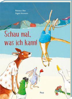 Schau mal, was ich kann von Holzmann,  Angela, Ober,  Nikolaus
