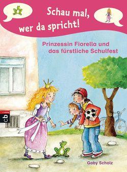 Schau mal, wer da spricht – Prinzessin Fiorella und das fürstliche Schulfest von Scholz,  Gaby, Wechdorn,  Susanne
