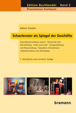 Schaufenster als Spiegel der Geschäfte von Bramann,  Klaus W, Gauditz,  Sabine, Schmidt,  Hans