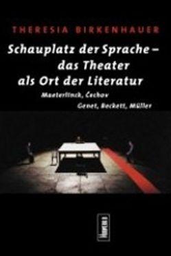 Schauplatz der Sprache – das Theater als Ort der Literatur von Birkenhauer,  Theresia