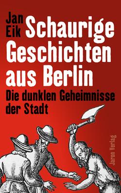 Schaurige Geschichten aus Berlin von Eik,  Jan