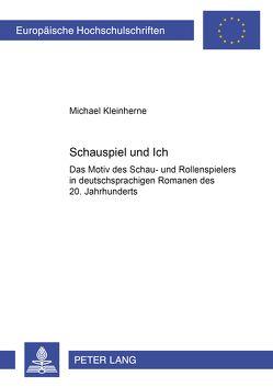 Schauspiel und Ich von Kleinherne,  Michael
