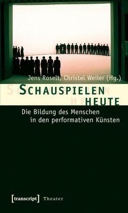 Schauspielen heute von Roselt,  Jens, Weiler,  Christel