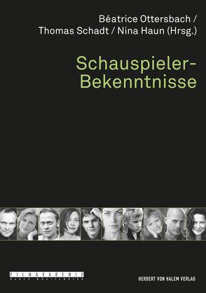 Schauspieler-Bekenntnisse von Haun,  Nina, Ottersbach,  Béatrice, Schadt,  Thomas