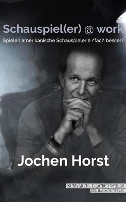 Schauspiel(er) @ work von Horst,  Jochen