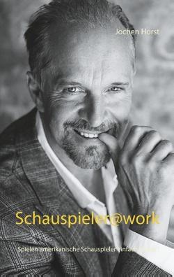 Schauspieler@work von Horst,  Jochen