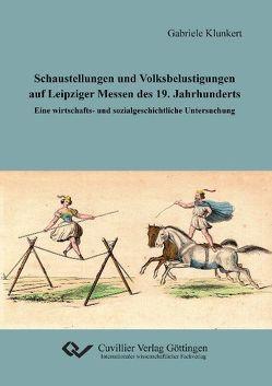 Schaustellungen und Volksbelustigungen auf Leipziger Messen des 19. Jahrhunderts von Klunkert,  Gabriele