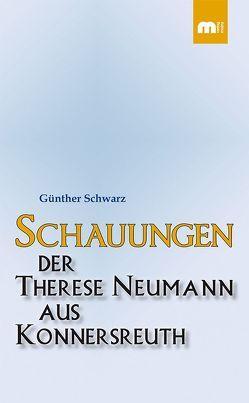 Schauungen der Therese Neumann aus Konnersreuth von Schwarz,  Guenther