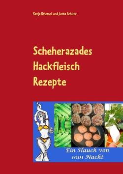 Scheherazades Hackfleisch Rezepte von Driemel,  Katja, Schütz,  Jutta