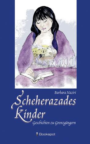 Scheherazades Kinder von Khorram,  Schirin, Naziri,  Barbara