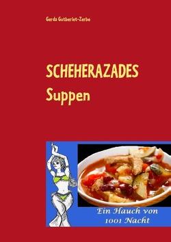 Scheherazades Suppen von Gutberlet-Zerbe,  Gerda