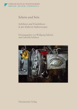 Schein und Sein. Sichtbares und Unsichtbares in den Kulturen Südosteuropas von Dahmen,  Wolfgang, Schubert,  Gabriella