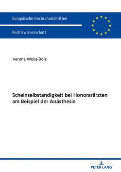 Scheinselbständigkeit bei Honorarärzten am Beispiel der Anästhesie von Weiss-Bölz,  Verena